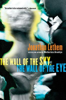 The Wall of the Sky, the Wall of the Eye - Lethem, Jonathan
