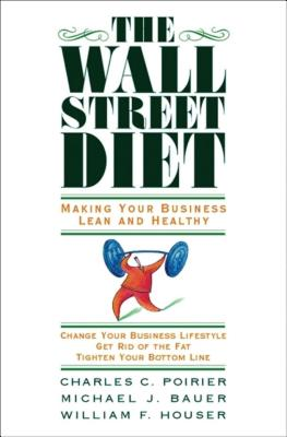 The Wall Street Diet: Making Your Business Lean and Healthy - Poirier, Charles C, and Bauer, Michael J, and Houser, William F