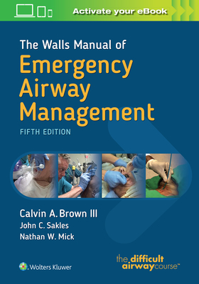 The Walls Manual of Emergency Airway Management - Brown, Calvin A, MD, and Sakles, John C, and Mick, Nathan W, MD