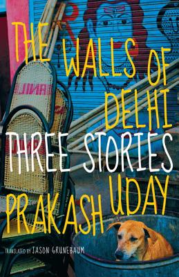 The Walls of Delhi: Three Stories - Prakash, Uday