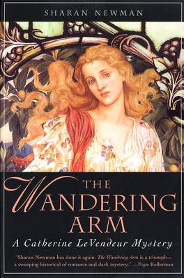 The Wandering Arm: A Catherine Levendeur Mystery - Newman, Sharan