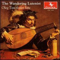 The Wandering Lutenist - Oleg Timofeyev (lute)