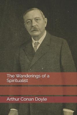The Wanderings of a Spiritualist - Doyle, Arthur Conan, Sir