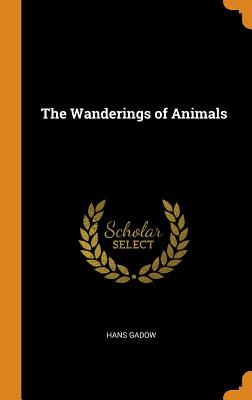 The Wanderings of Animals - Gadow, Hans