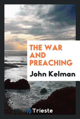 The War and Preaching - Kelman, John