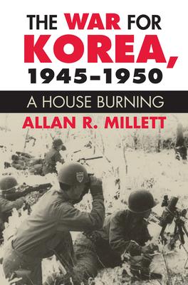 The War for Korea, 1945-1950: A House Burning - Millett, Allan R.
