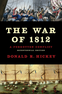 The War of 1812: A Forgotten Conflict - Hickey, Donald R
