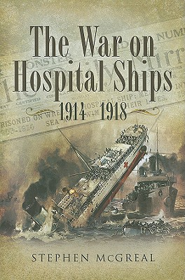 The War on Hospital Ships 1914-1918 - McGreal, Stephen