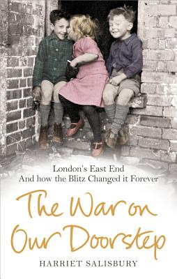 The War on our Doorstep: London's East End and how the Blitz Changed it Forever - Salisbury, Harriet, and Museum of London