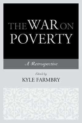 The War on Poverty: A Retrospective - Farmbry, Kyle (Editor)