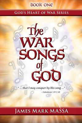 "The War Songs of God: .."". That I May Conquer by His Song ..."" - Massa, James Mark"