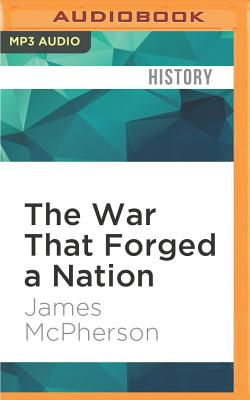 The War That Forged a Nation: Why the Civil War Still Matters - McPherson, James, Professor, and Gardner, Grover, Professor (Read by)