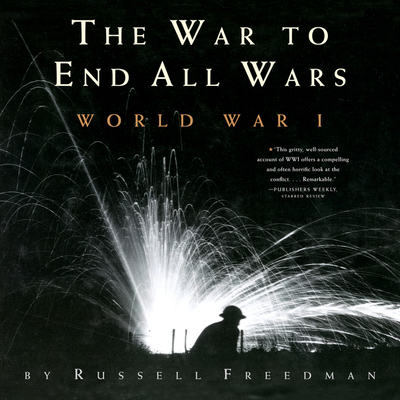The War to End All Wars: World War I - Freedman, Russell