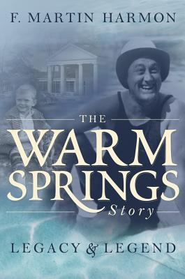 The Warm Springs Story: Legacy & Legend - Harmon, F Martin