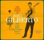 The Warm World of Jo�o Gilberto: The Man Who Invented Bossa Nova: Complete Recordings 1958-