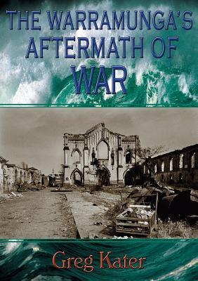 The Warramunga's Aftermath of War - Kater, Greg