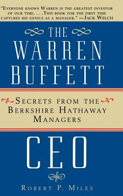 The Warren Buffet CEO: Secrets of the Berkshire Hathaway Managers - Miles, Robert P