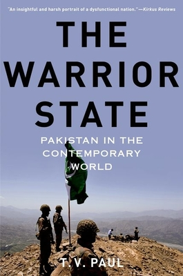 The Warrior State: Pakistan in the Contemporary World - Paul, T V, Professor