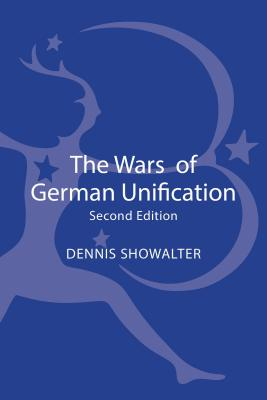 The Wars of German Unification - Showalter, Dennis, Professor
