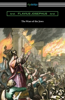 The Wars of the Jews - Josephus, Flavius, and Whiston, William (Translated by)