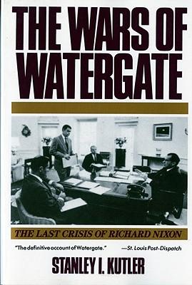 The Wars of Watergate: The Last Crisis of Richard Nixon - Kutler, Stanley I, Professor