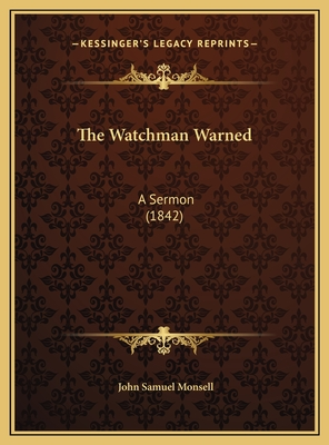The Watchman Warned: A Sermon (1842) - Monsell, John Samuel