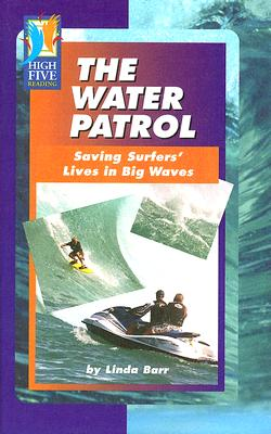 The Water Patrol: Saving Surfers' Lives in Big Waves - Barr, Linda