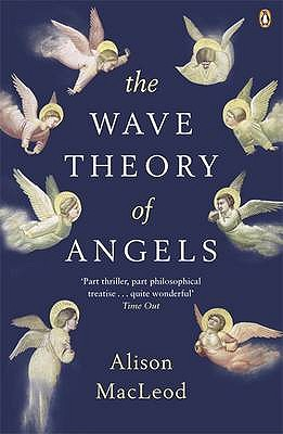 The Wave Theory of Angels - Macleod, Alison