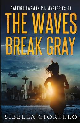The Waves Break Gray: Book 6 in the Raleigh Harmon Mysteries - Giorello, Sibella