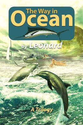 The Way in Ocean: A Trilogy - Leonard, Marcia