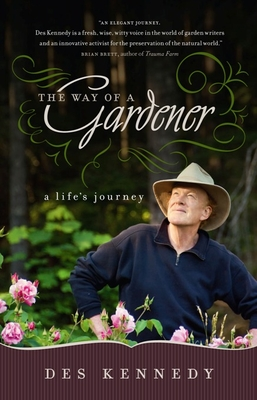 The Way of a Gardener: A Life's Journey - Kennedy, Des