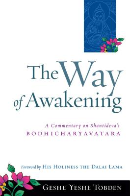 The Way of Awakening: A Commentary on Shantideva's Bodhicharyavatara - Tobden, Geshe Yeshe, and Tobden, Yeshe, and Yeshe Tobden, Geshe