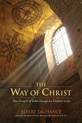 The Way of Christ: The Gospel of John Through the Unitive Lens - LaChance, Albert