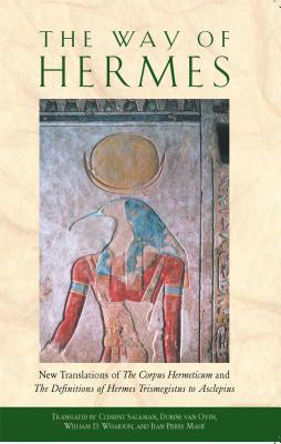 "The Way of Hermes: New Translations of ""The Corpus Hermeticum"" and ""The Definitions of Hermes Trismegistus to Asclepius"" - Salaman, Clement (Translated by), and Van Oyen, Dorine (Translated by), and Wharton, William D (Translated by)"