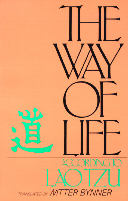The Way of Life, According to Lau Tzu - Lao-Tzu, and Laozi, and Bynner, Witter (Translated by)