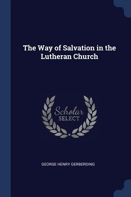 The Way of Salvation in the Lutheran Church - Gerberding, George Henry