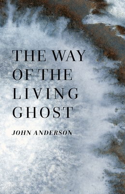 The Way of the Living Ghost - Anderson, John