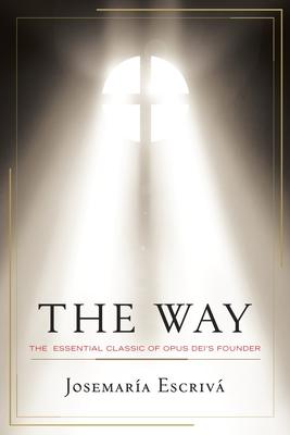 The Way: The Essential Classic of Opus Dei's Founder - Escriva, Josemaria