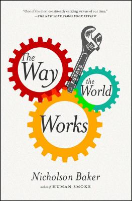 The Way the World Works: Essays - Baker, Nicholson