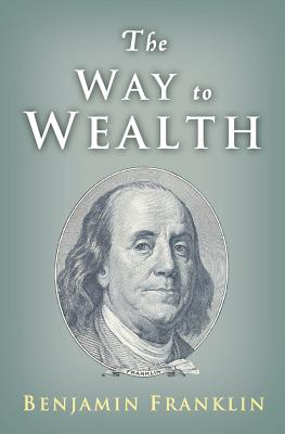 The Way to Wealth: Ben Franklin on Money and Success - Conrad, Charles (Editor), and Franklin, Benjamin