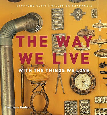 The Way We Live: With the Things We Love - Cliff, Stafford, and de Chabaneix, Gilles (Photographer)