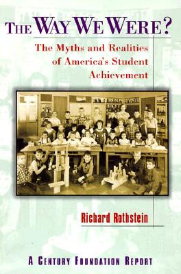 The Way We Were?: The Myths and Realities of America's Student Achievement - Rothstein, Richard