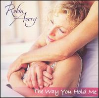 The Way You Hold Me - Robin Avery