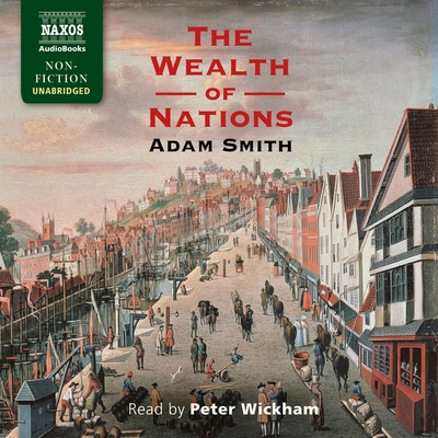 The Wealth of Nations - Smith, Adam, and Wickham, Peter (Read by)