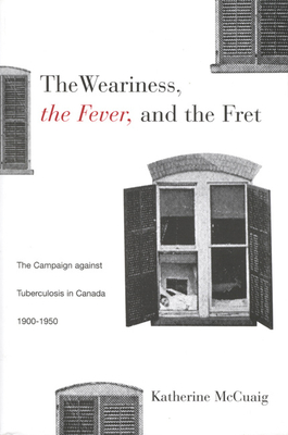 The Weariness, the Fever, and the Fret - McCuaig, Katherine
