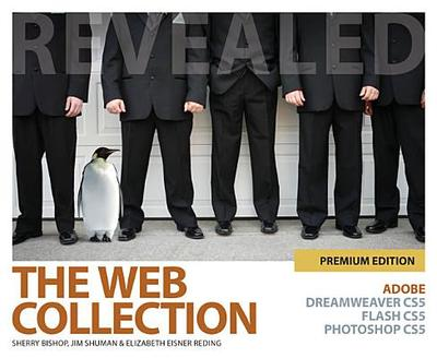 The Web Collection Revealed Premium Edition: Adobe Dreamweaver Cs5, Flash Cs5 and Photoshop Cs5 - Bishop, Sherry, and Shuman, James E, and Reding, Elizabeth Eisner