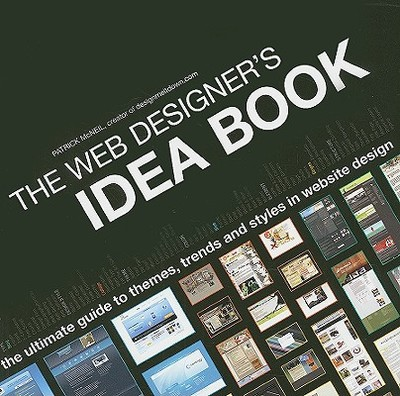 The Web Designer's Idea Book: The Ultimate Guide to Themes, Trends & Styles in Website Design - McNeil, Patrick