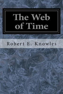 The Web of Time - Knowles, Robert E