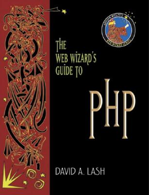 The Web Wizard's Guide to PHP - Lash, David