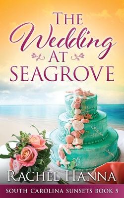 The Wedding At Seagrove - Hanna, Rachel